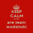 KEEP CALM as we  are team wodzinski - Personalised Poster large