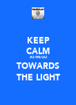 KEEP CALM AS WE GO TOWARDS THE LIGHT - Personalised Poster large