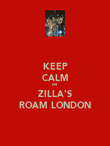 KEEP CALM AS ZILLA'S ROAM LONDON - Personalised Poster large