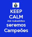 KEEP CALM Até roubadinhos seremos Campeões - Personalised Poster large
