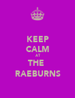 KEEP CALM AT THE  RAEBURNS - Personalised Poster large