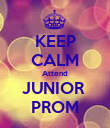 KEEP CALM Attend JUNIOR  PROM - Personalised Poster large