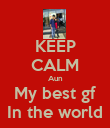 KEEP CALM Aun My best gf In the world - Personalised Poster large