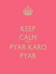 KEEP CALM AUR PYAR KARO PYAR - Personalised Poster large