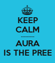 KEEP CALM --------- AURA IS THE PREE - Personalised Poster large