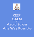 KEEP  CALM  &  Avoid Stress Any Way Possible - Personalised Poster large