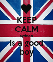 KEEP CALM aydeen is a good boy - Personalised Poster large