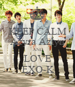 KEEP CALM Azyra Azlyn AND LOVE EXO-K - Personalised Poster large