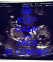 KEEP CALM BABY JACE IS COMING - Personalised Poster large