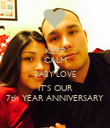 KEEP CALM BABY LOVE IT'S OUR 7th YEAR ANNIVERSARY - Personalised Poster large