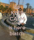KEEP CALM BANANI is here biatch - Personalised Poster large