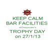 KEEP CALM BAR FACILITIES  at Deepwater's TROPHY DAY on 27/1/13 - Personalised Poster large