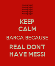 KEEP CALM BARCA BECAUSE REAL DON'T HAVE MESSI - Personalised Poster large