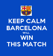 KEEP CALM BARCELONA WILL  WIN THIS MATCH - Personalised Poster large