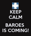 KEEP CALM  BAROES  IS COMING! - Personalised Poster large