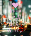 KEEP CALM bc ALLAH  WITH U  - Personalised Poster large