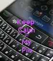 Keep  Calm BC My Pin - Personalised Poster large