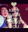KEEP CALM BCAUSE I LOVE YOU - Personalised Poster large