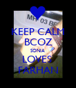 KEEP CALM BCOZ SONIA  LOVES  FARHAN - Personalised Poster large