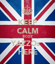 KEEP CALM BCOZ YAZZOs   HERE - Personalised Poster large