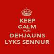 KEEP CALM BCUZ DEHJAUNS LYKS SENNUR - Personalised Poster large