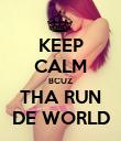 KEEP CALM BCUZ THA RUN DE WORLD - Personalised Poster large