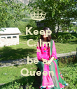 Keep Calm & be a  Queen  - Personalised Poster small