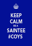 KEEP CALM BE A  SAINTEE #COYS  - Personalised Poster large