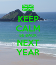 KEEP CALM BE BACK NEXT YEAR - Personalised Poster large