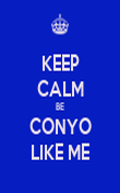 KEEP CALM BE CONYO LIKE ME - Personalised Poster large