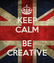 KEEP CALM  BE CREATIVE - Personalised Poster large