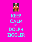 KEEP CALM BE  DOLPH ZIGGLER - Personalised Poster large