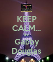 KEEP CALM... Be Gabby Douglas - Personalised Poster large