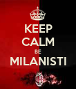 KEEP CALM BE MILANISTI  - Personalised Poster large