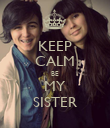 KEEP CALM BE MY SISTER - Personalised Poster large