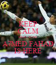 KEEP CALM BEACAUSE A7MED FAHAD IS HERE - Personalised Poster large