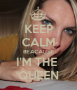 KEEP CALM BEACAUSE I'M THE  QUEEN - Personalised Poster small