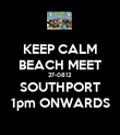 KEEP CALM BEACH MEET 27-0812 SOUTHPORT 1pm ONWARDS - Personalised Poster large