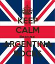 KEEP CALM Beacuse  ARGENTINA ROCKS - Personalised Poster large