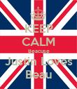 KEEP CALM Beacuse Justin Loves Beau - Personalised Poster large
