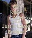 KEEP CALM Beacuse Justin Loves Bridget - Personalised Poster large