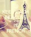 KEEP CALM BEACUSE MY WORLD IS FRENCH - Personalised Poster large