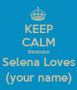 KEEP CALM Beacuse Selena Loves (your name) - Personalised Poster large