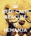 KEEP CALM BEACUSE THE KING IS NEMANJA - Personalised Poster large