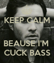 KEEP CALM   BEAUSE I'M  CUCK BASS - Personalised Poster large