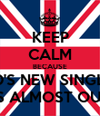 KEEP CALM BECAUSE 1D'S NEW SINGLE IS ALMOST OUT - Personalised Poster large