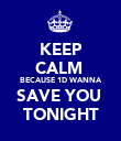 KEEP CALM  BECAUSE 1D WANNA SAVE YOU  TONIGHT - Personalised Poster large