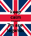keep calm because 7m are  legands - Personalised Poster large
