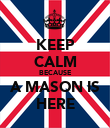 KEEP CALM BECAUSE A MASON IS HERE - Personalised Poster large