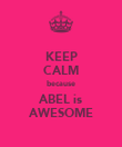 KEEP CALM because ABEL is AWESOME - Personalised Poster large